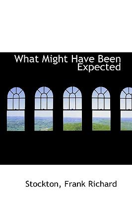 What Might Have Been Expected N/A 9781113496850 Front Cover