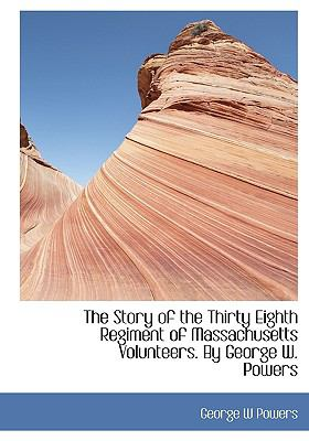 Story of the Thirty Eighth Regiment of Massachusetts Volunteers by George W Powers N/A 9781113904850 Front Cover