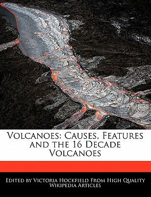 Volcanoes Causes, Features and the 16 Decade Volcanoes N/A 9781113920850 Front Cover