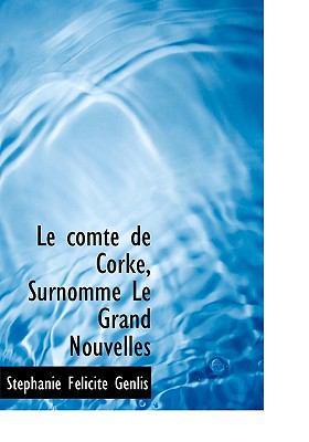 Comte de Corke, Surnomm� le Grand Nouvelles N/A 9781115041850 Front Cover