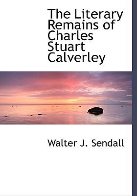 Literary Remains of Charles Stuart Calverley N/A 9781115306850 Front Cover