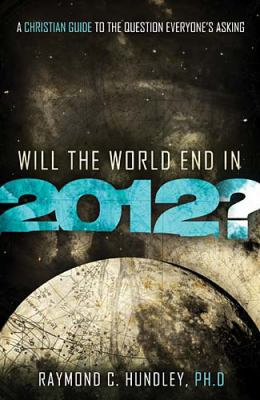 Will the World End in 2012? A Christian Guide to the Question Everyone's Asking  2010 9781400202850 Front Cover