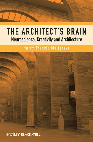 Architect's Brain Neuroscience, Creativity, and Architecture  2010 9781405195850 Front Cover