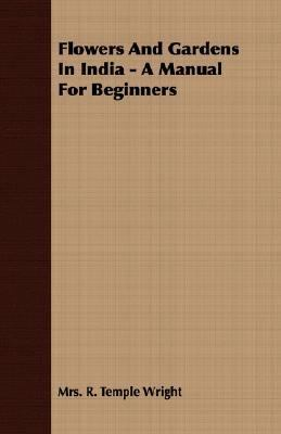 Flowers and Gardens in India - a Manual for Beginners  N/A 9781406705850 Front Cover