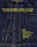 Vintage Denim and Mens Clothes Identification and Price Guide Levis, Lee, Wranglers, Hawaiian Shirts, Work Wear, Flight Jackets,Nike Shoes, and More N/A 9781482677850 Front Cover