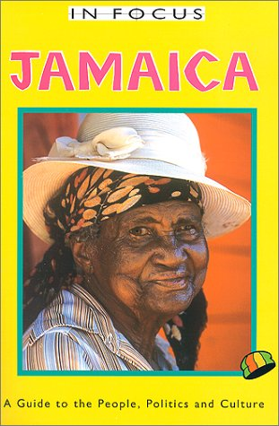 Jamaica in Focus A Guide to the People, Politics and Culture  2000 edition cover