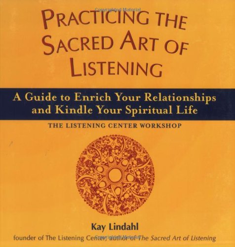 Practicing the Sacred Art of Listening A Guide to Enrich Your Relationships and Kindle Your Spiritual Life - The Listening Center Workshop  2003 edition cover