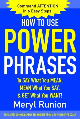 How to Use Power Phrases to Say What You Mean, Mean What You Say, and Get What You Want!   2004 edition cover