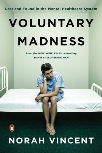 Voluntary Madness Lost and Found in the Mental Healthcare System N/A 9780143116851 Front Cover