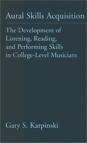 Aural Skills Acquisition The Development of Listening, Reading, and Performing Skills in College-Level Musicians  2000 9780195117851 Front Cover