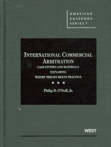 International Commercial Arbitration Case Studies and Material Exploring Where Theory Meets Practice in Resolving Commercial Disputes Privately  2012 9780314275851 Front Cover