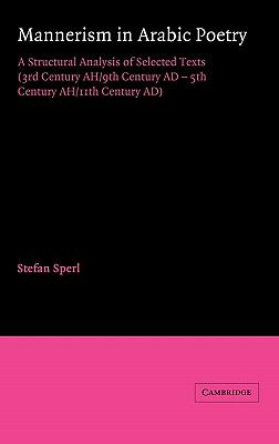 Mannerism in Arabic Poetry A Structural Analysis of Selected Texts (3rd Century AH/9th Century AD - 5th Century AH/11th Century AD)  1989 9780521354851 Front Cover