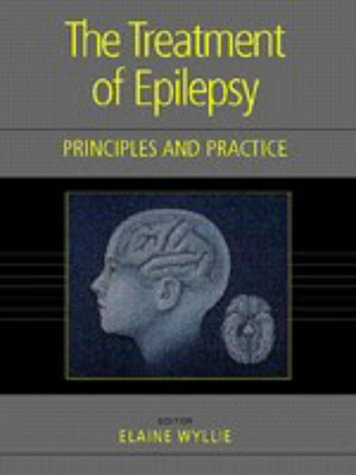 Treatment of Epilepsy : Principles and Practice 2nd 1997 (Revised) 9780683092851 Front Cover