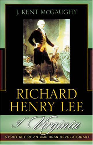 Richard Henry Lee of Virginia A Portrait of an American Revolutionary  2003 edition cover