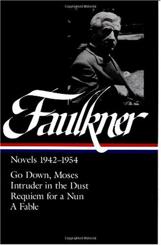 Faulkner - Novels, 1942-1954 Go Down, Moses - Intruder in the Dust - Requiem for a Nun - A Fable N/A edition cover