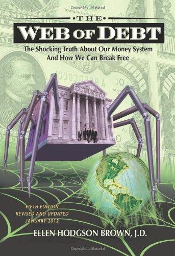Web of Debt : the Shocking Truth about Our Money System and How We Can Break Free 5th edition cover