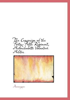 Campaign of the Forty-Fifth Regiment, Massachusetts Volunteer Militi N/A 9781113965851 Front Cover