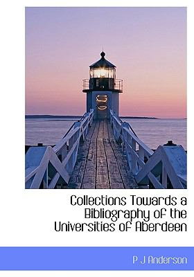 Collections Towards a Bibliography of the Universities of Aberdeen N/A 9781113978851 Front Cover