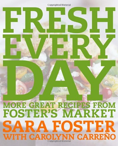 Fresh Every Day More Great Recipes from Foster's Market: a Cookbook  2005 9781400052851 Front Cover