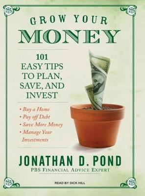 Grow Your Money!: 101 Easy Tips to Plan, Save, and Invest, Library Edition  2007 9781400135851 Front Cover