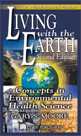 Living with the Earth Concepts in Environmental Health Science 2nd 2002 (Revised) edition cover