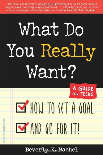 What Do You Really Want? How to Set a Goal and Go for It! A Guide for Teens  2001 edition cover