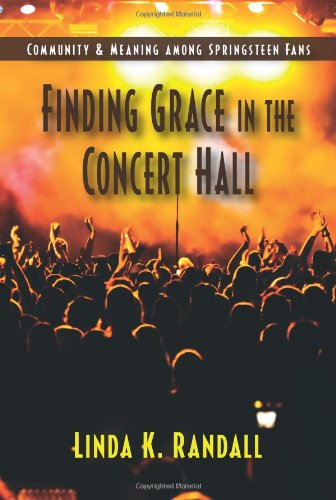 Finding Grace in the Concert Hall Community and Meaning among Springsteen Fans N/A edition cover