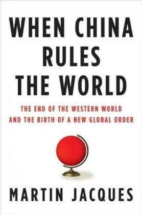 When China Rules the World The End of the Western World and the Birth of a New Global Order  2009 9781594201851 Front Cover