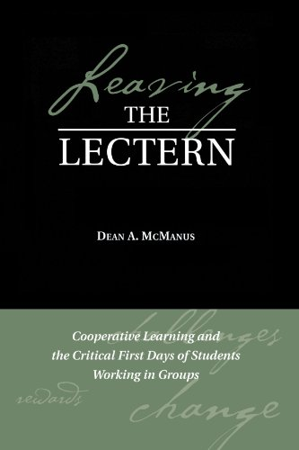 Leaving the Lectern Cooperative Learning and the Critical First Days of Students Working in Groups  2005 9781882982851 Front Cover