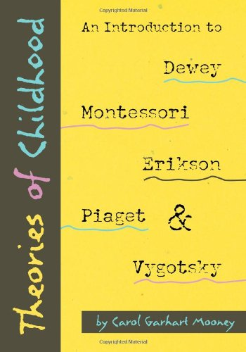 Theories of Childhood An Introduction to Erikson, Piaget, Vygotsky, Montessori and Dewwy  2000 edition cover