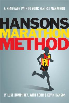Hansons Marathon Method A Renegade Path to Your Fastest Marathon  2012 9781934030851 Front Cover