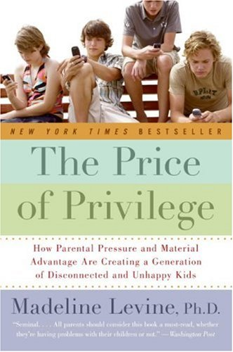 Price of Privilege How Parental Pressure and Material Advantage Are Creating a Generation of Disconnected and Unhappy Kids N/A 9780060595852 Front Cover