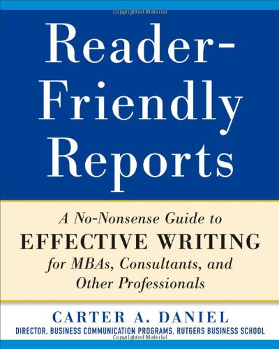 Reader-Friendly Reports A No-Nonsense Guide to Effective Writing for MBAs, Consultants, and Other Professionals  2012 edition cover