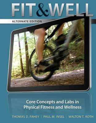 Fit and Well Core Concepts and Labs in Physical Fitness and Wellness 10th 2013 (Alternate) edition cover