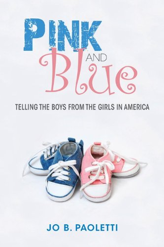 Pink and Blue Telling the Boys from the Girls in America  2013 9780253009852 Front Cover