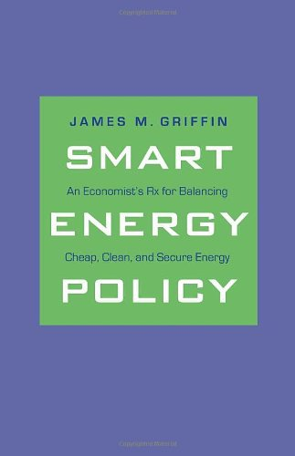 Smart Energy Policy An Economist's Rx for Balancing Cheap, Clean, and Secure Energy  2009 9780300149852 Front Cover