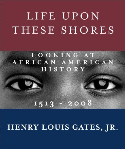 Life upon These Shores Looking at African American History, 1513-2008 N/A edition cover