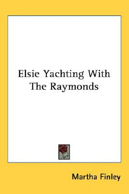 Elsie Yachting with the Raymonds  N/A 9780548538852 Front Cover