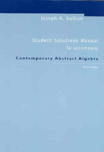 Student Solutions Manual Used with ... Gallian-Contemporary Abstract Algebra 6th 2006 (Student Manual, Study Guide, etc.) edition cover