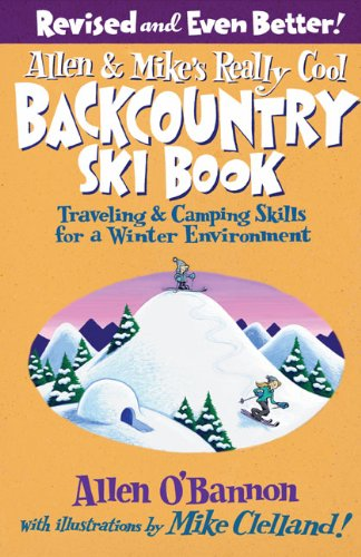 Allen and Mike's Really Cool Backcountry Ski Book Traveling and Camping Skills for a Winter Environment 2nd 2009 9780762745852 Front Cover