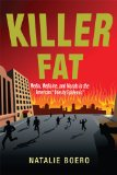 Killer Fat Media, Medicine, and Morals in the American Obesity Epidemic  2013 edition cover