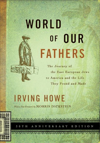 World of Our Fathers The Journey of the East European Jews to America and the Life They Found and Made 30th 2005 (Anniversary) edition cover
