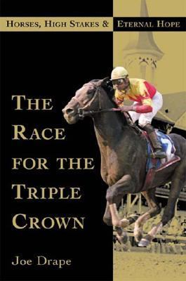 Race for the Triple Crown Horses, High Stakes, and Eternal Hope  2001 9780871137852 Front Cover