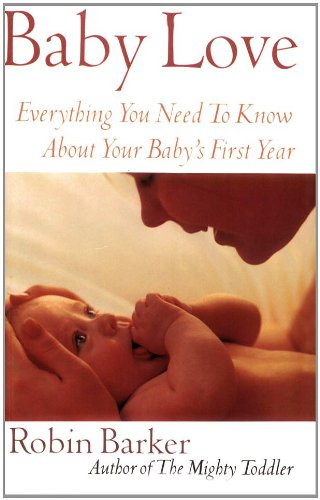 Baby Love Everything You Need to Know about Your Baby's First Year  2002 9780871319852 Front Cover