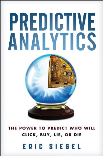 Predictive Analytics The Power to Predict Who Will Click, Buy, Lie, or Die  2013 edition cover