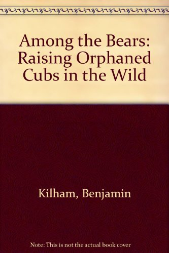 Among the Bears: Raising Orphaned Cubs in the Wild  2008 edition cover