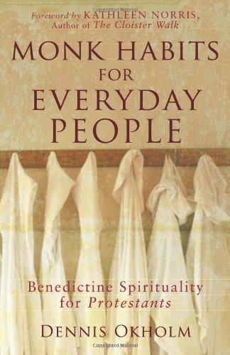 Monk Habits for Everyday People Benedictine Spirituality for Protestants  2007 edition cover