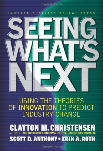 Seeing What's Next Using the Theories of Innovation to Predict Industry Change  2004 edition cover
