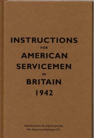 Instructions for American Servicemen in Britain 1942 Reproduced from the Original Typescript, War Department, Washington, DC 3rd 2004 edition cover