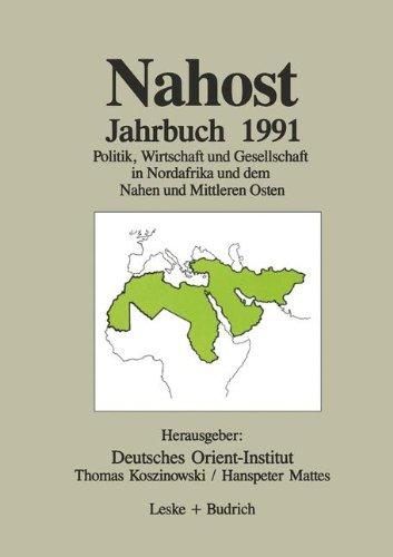 Nahost Jahrbuch 1991: Politik, Wirtschaft Und Gesellschaft in Nordafrika Und Dem Nahen Und Mittleren Osten  2012 9783810009852 Front Cover